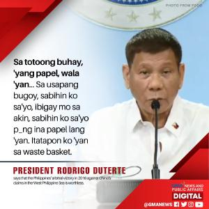 This mindset reflects someone who doesn't respect institutions or the law or civilized agreements, and basically respects only one thing: power. That's why he thinks people who oppose China wants war and why he doesn't want to offend them, power is all he sees, like thug he is Quoted gmanews's tweet:   President Rodrigo Duterte on Wednesday night said the Philippines' arbitral victory in 2016 against China's massive claims in the West Philippine Sea before the United Nations is just paper fit to be thrown in the trash.