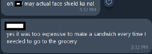 My favorite story about the face shield requirement is that early in the pandemic, a friend couldnt get into the grocery because he didnt have a face shield, so he just stuck a sandwich bag to his face and they let him in He eventually needed to get a face shield because he didn't want to make more sandwiches